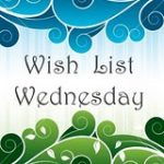 Wish List Wednesday!