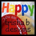 Trisha B Designs Giveaway! *CLOSED*