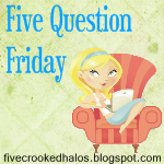 Five Question Friday – October 21st