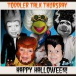 Toddler Talk Thursday: Happy Halloween!