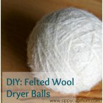 DIY Felted Wool Dryer Balls: Good for Your Family & the Environment!