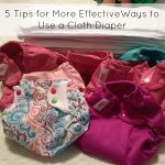 5 Tips for More Effective Ways to Use a Cloth Diaper