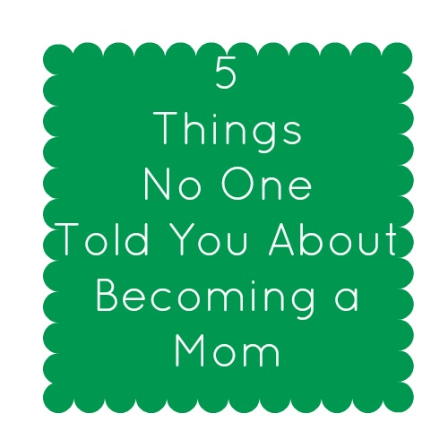 5 Things No One Told You About Becoming a Mom