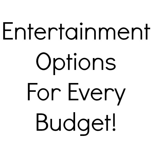 Entertainment Options for every budget