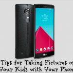 Tips for Taking Pictures of Your Kids with Your Phone