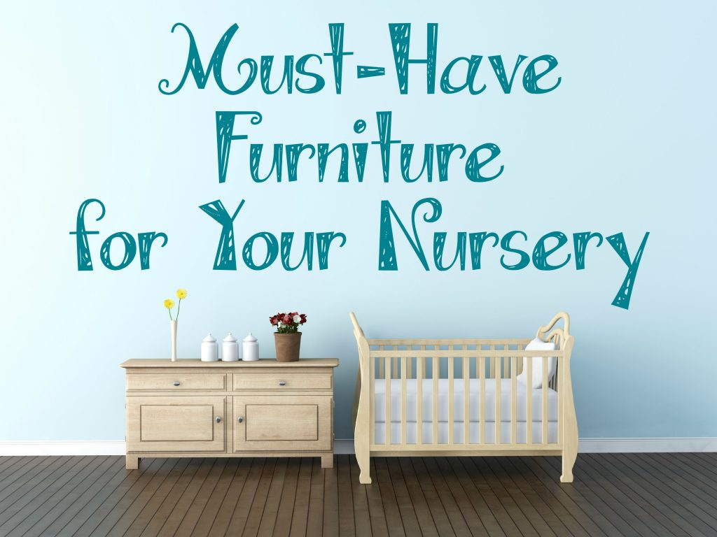 Must-Have Furniture for Your Nursery