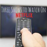 Three Shows I Want to Start on Netflix