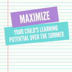 Ways to Maximize Your Child's Learning Potential Over the Summer