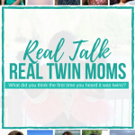Real Talk with Real Twin Moms February Questions