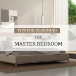 TIPS FOR DESIGNING THE MASTER BEDROOM