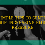 6 Simple Tips to Control Your Increasing Blood Pressure